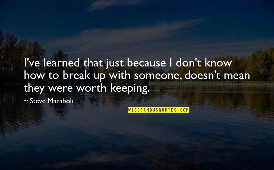Someone's Worth Quotes By Steve Maraboli: I've learned that just because I don't know