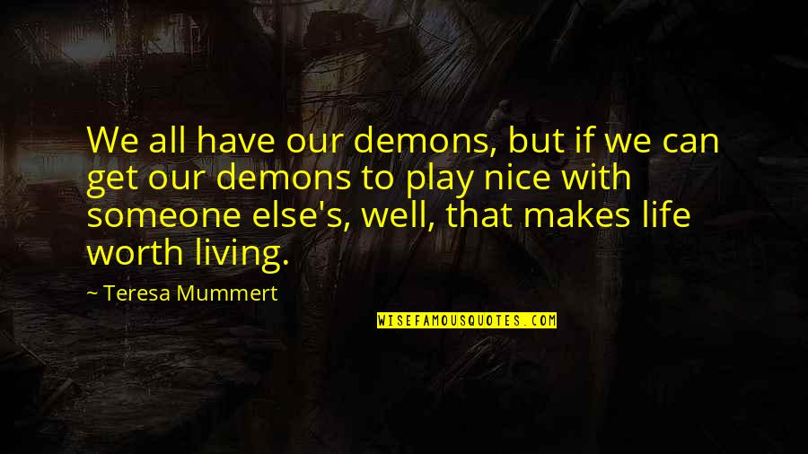 Someone's Worth Quotes By Teresa Mummert: We all have our demons, but if we