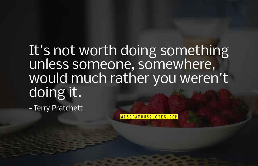 Someone's Worth Quotes By Terry Pratchett: It's not worth doing something unless someone, somewhere,