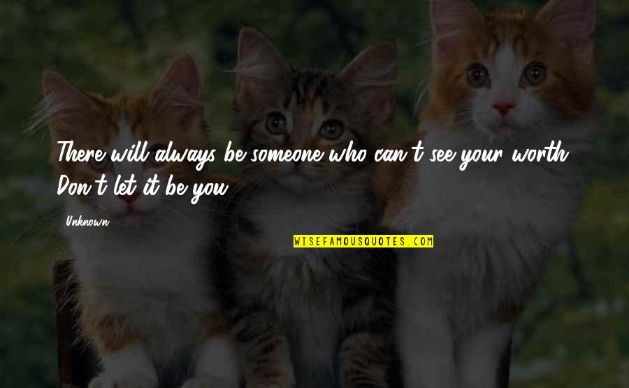 Someone's Worth Quotes By Unknown: There will always be someone who can't see