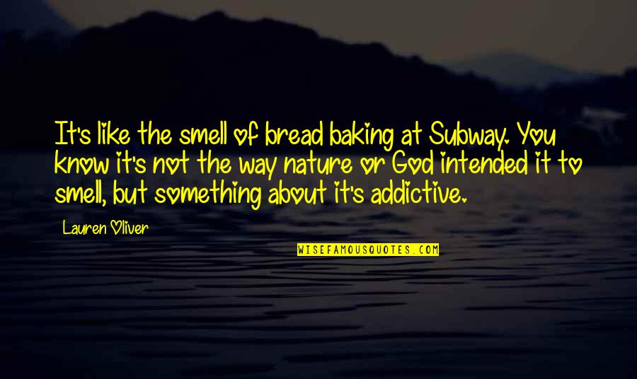 Something About You Is So Addictive Quotes By Lauren Oliver: It's like the smell of bread baking at