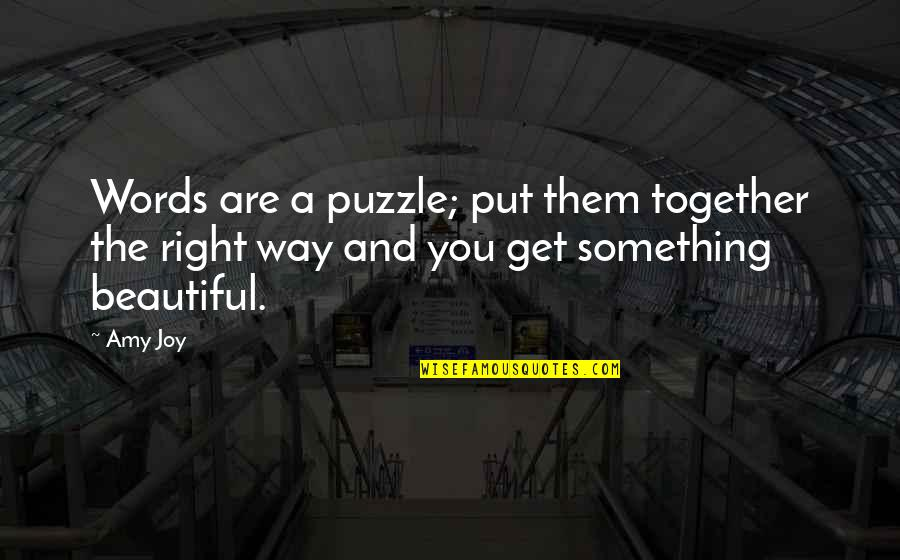 Something Beautiful Quotes By Amy Joy: Words are a puzzle; put them together the