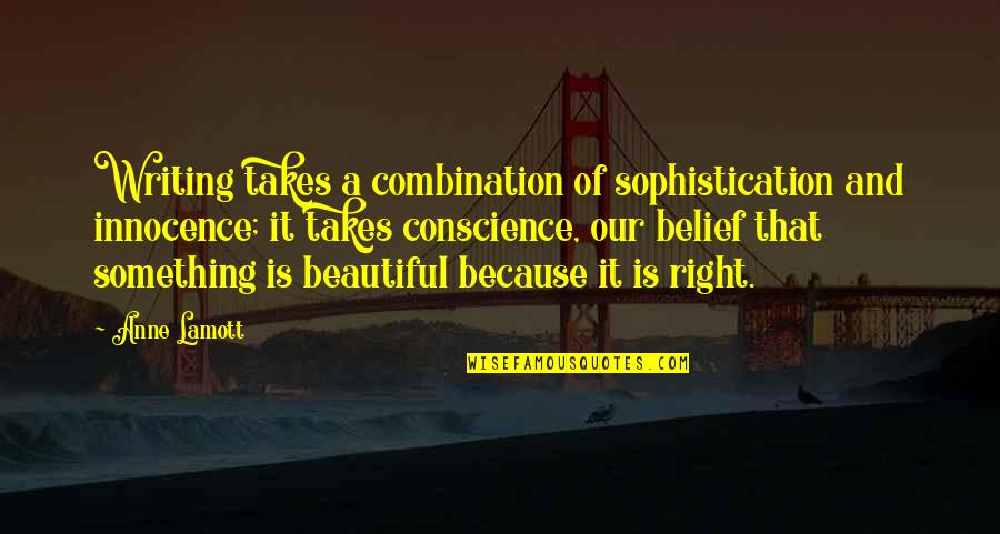 Something Beautiful Quotes By Anne Lamott: Writing takes a combination of sophistication and innocence;