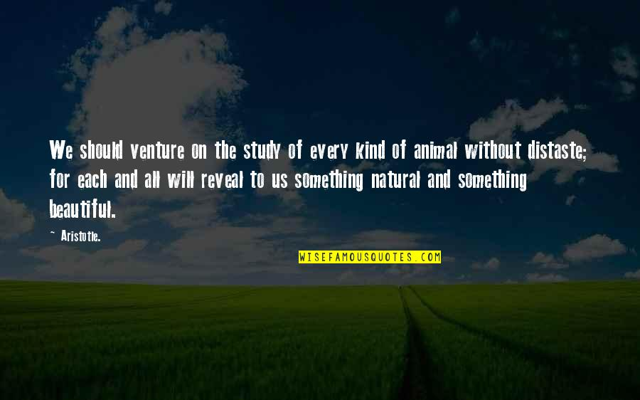 Something Beautiful Quotes By Aristotle.: We should venture on the study of every