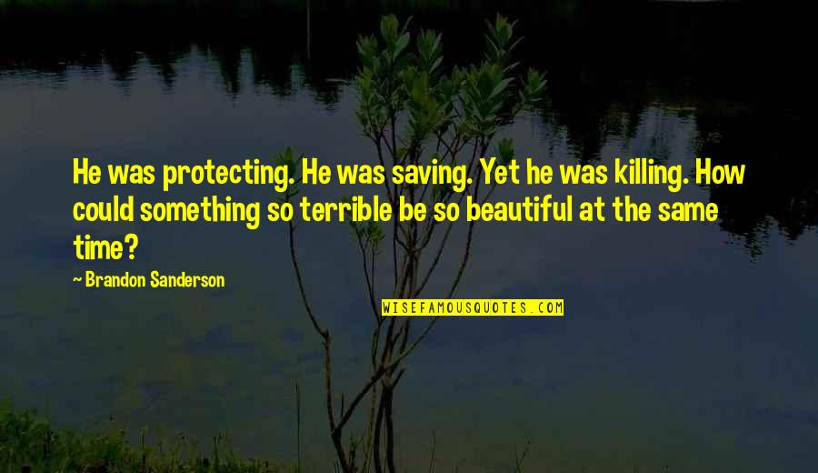 Something Beautiful Quotes By Brandon Sanderson: He was protecting. He was saving. Yet he