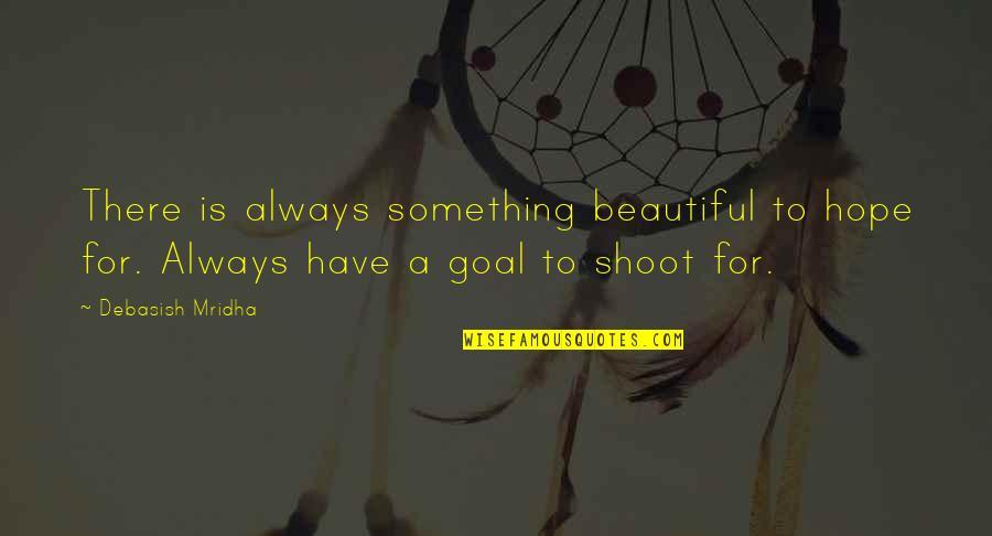Something Beautiful Quotes By Debasish Mridha: There is always something beautiful to hope for.