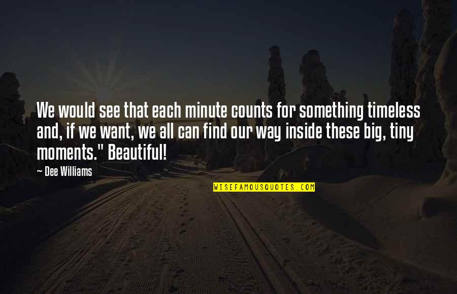 Something Beautiful Quotes By Dee Williams: We would see that each minute counts for