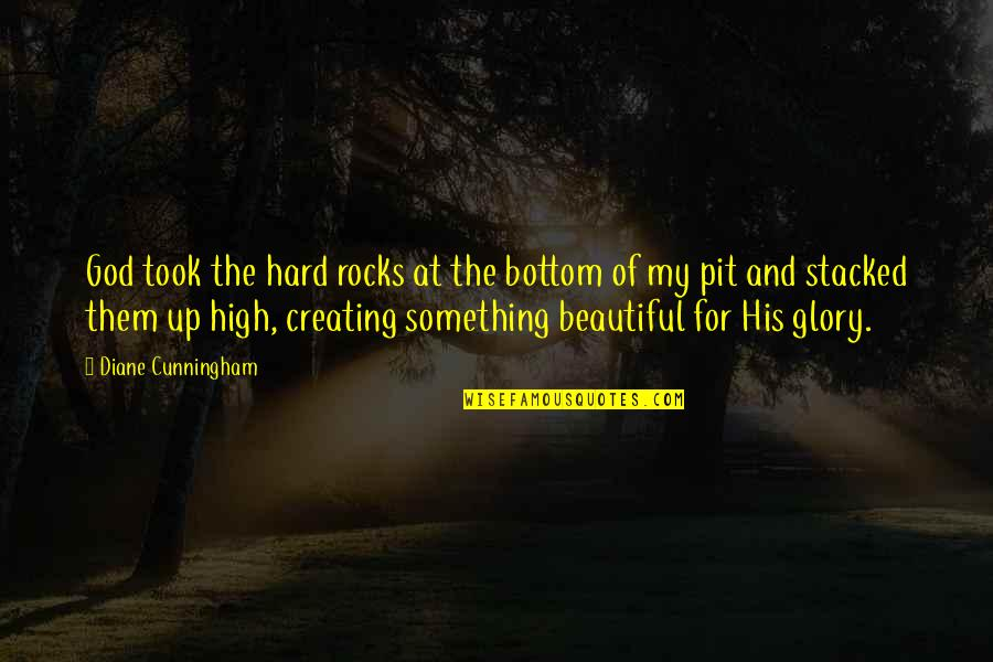 Something Beautiful Quotes By Diane Cunningham: God took the hard rocks at the bottom