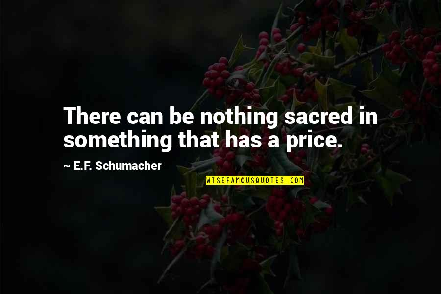 Something Beautiful Quotes By E.F. Schumacher: There can be nothing sacred in something that