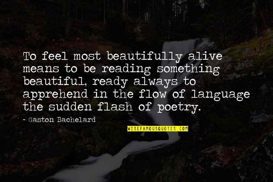 Something Beautiful Quotes By Gaston Bachelard: To feel most beautifully alive means to be