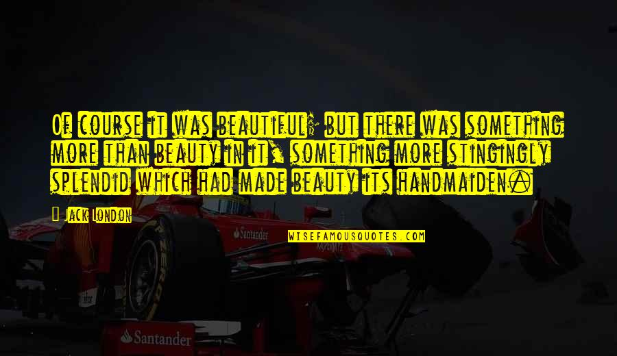Something Beautiful Quotes By Jack London: Of course it was beautiful; but there was