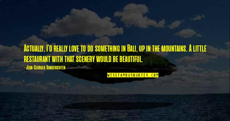 Something Beautiful Quotes By Jean-Georges Vongerichten: Actually, I'd really love to do something in