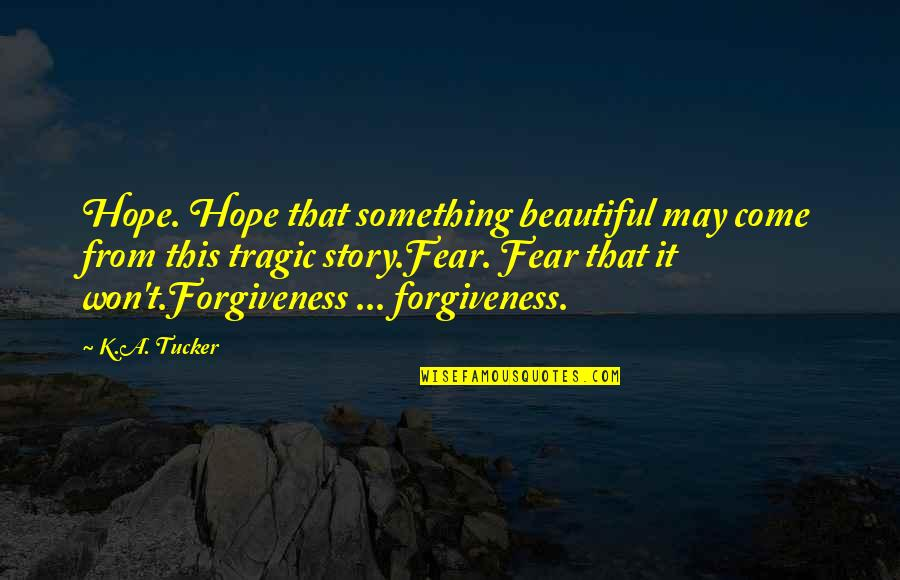 Something Beautiful Quotes By K.A. Tucker: Hope. Hope that something beautiful may come from