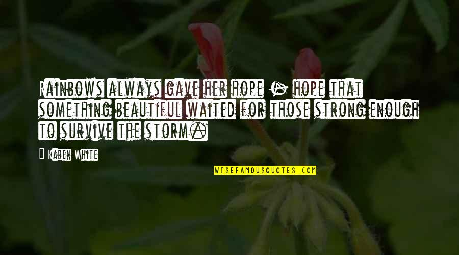 Something Beautiful Quotes By Karen White: Rainbows always gave her hope - hope that