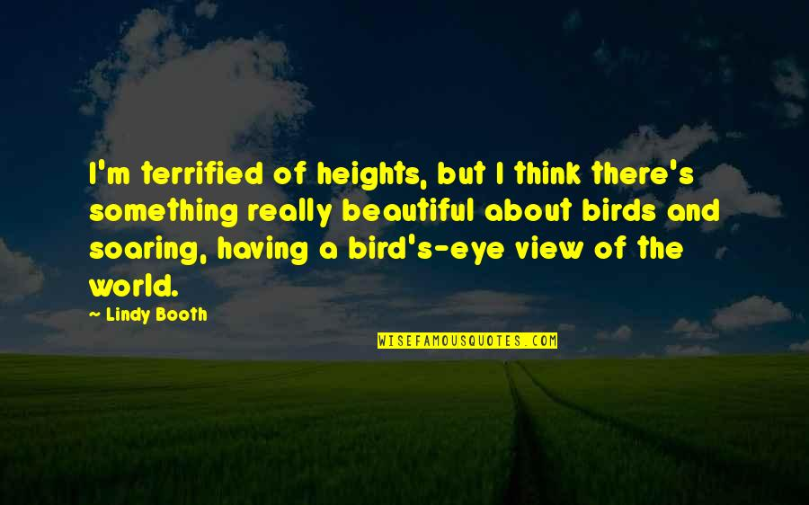 Something Beautiful Quotes By Lindy Booth: I'm terrified of heights, but I think there's