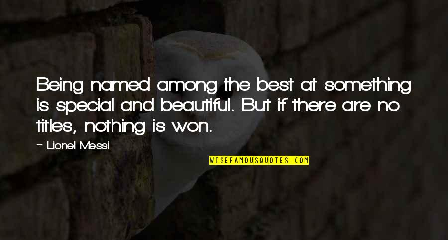 Something Beautiful Quotes By Lionel Messi: Being named among the best at something is
