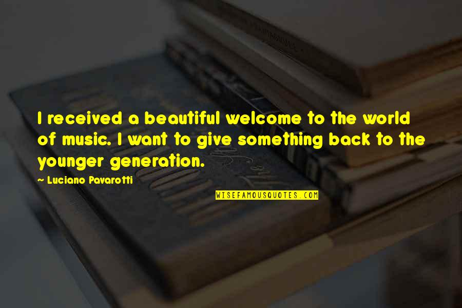 Something Beautiful Quotes By Luciano Pavarotti: I received a beautiful welcome to the world