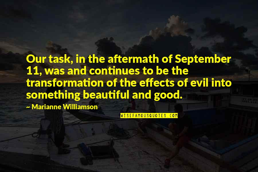 Something Beautiful Quotes By Marianne Williamson: Our task, in the aftermath of September 11,