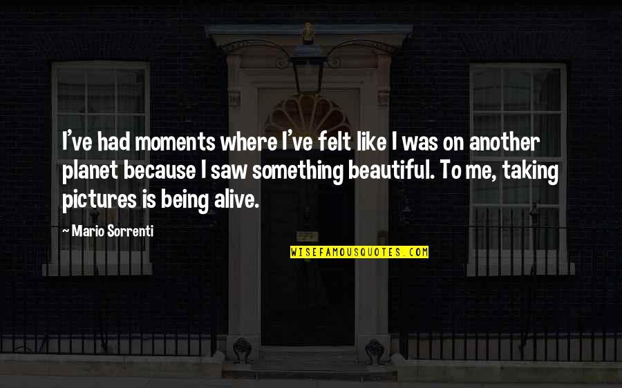 Something Beautiful Quotes By Mario Sorrenti: I've had moments where I've felt like I