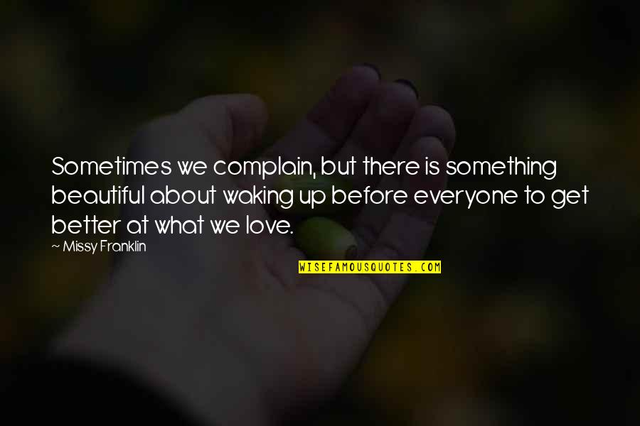 Something Beautiful Quotes By Missy Franklin: Sometimes we complain, but there is something beautiful