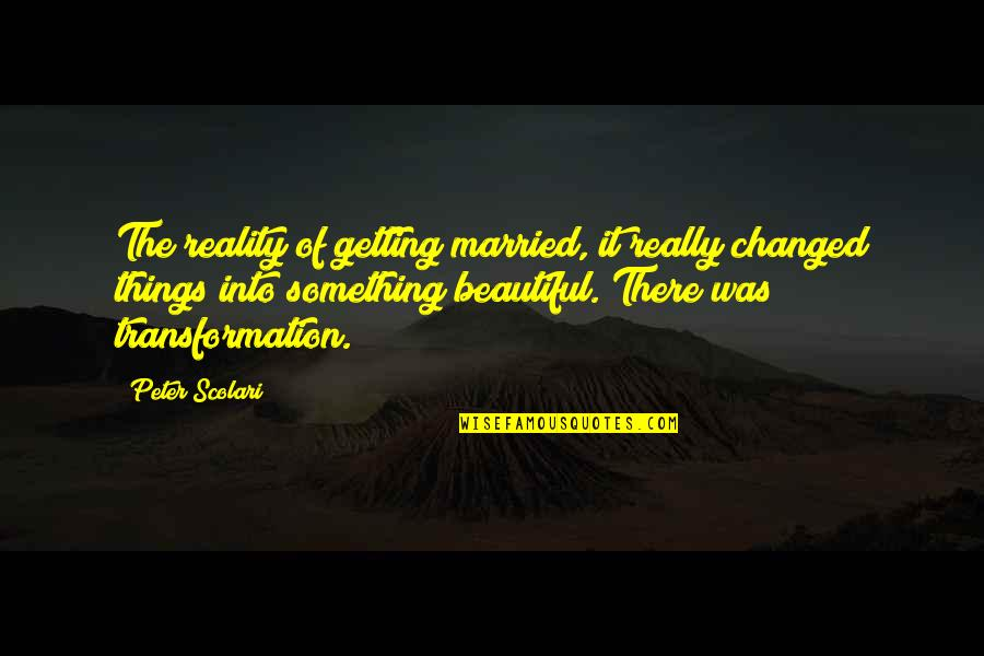 Something Beautiful Quotes By Peter Scolari: The reality of getting married, it really changed