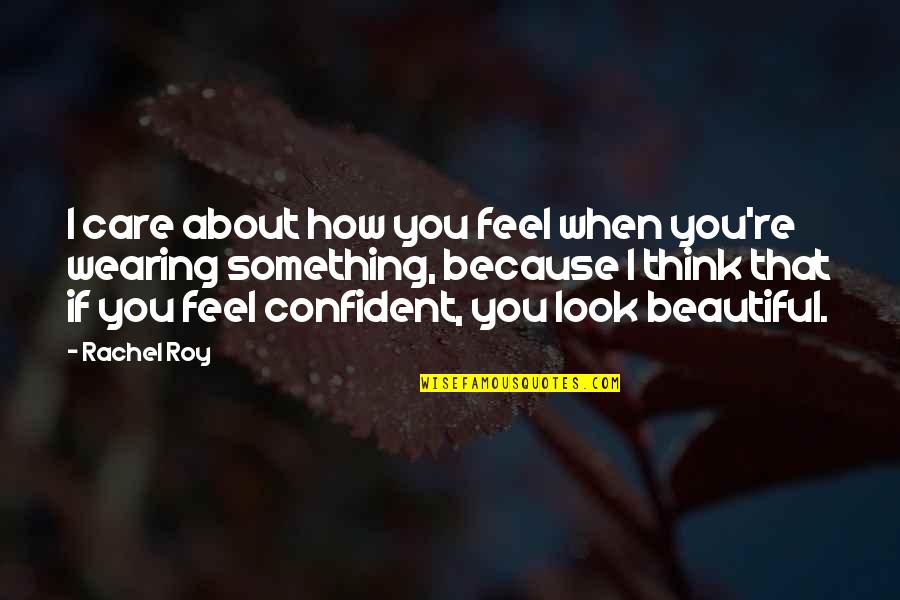 Something Beautiful Quotes By Rachel Roy: I care about how you feel when you're