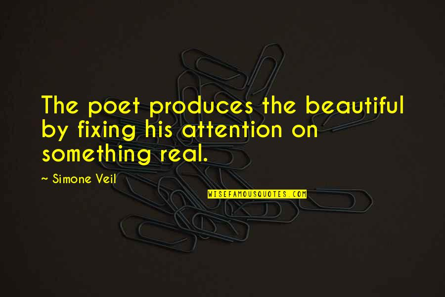 Something Beautiful Quotes By Simone Veil: The poet produces the beautiful by fixing his