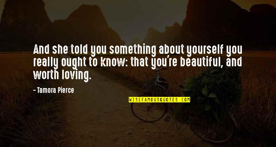 Something Beautiful Quotes By Tamora Pierce: And she told you something about yourself you