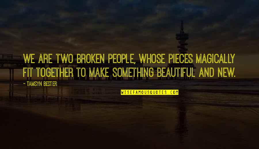 Something Beautiful Quotes By Tamsyn Bester: We are two broken people, whose pieces magically