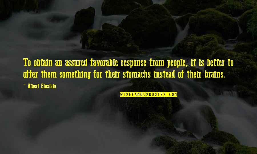 Something Better Quotes By Albert Einstein: To obtain an assured favorable response from people,