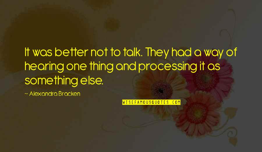 Something Better Quotes By Alexandra Bracken: It was better not to talk. They had