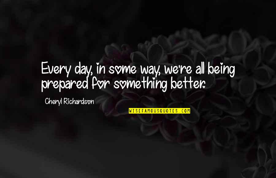 Something Better Quotes By Cheryl Richardson: Every day, in some way, we're all being