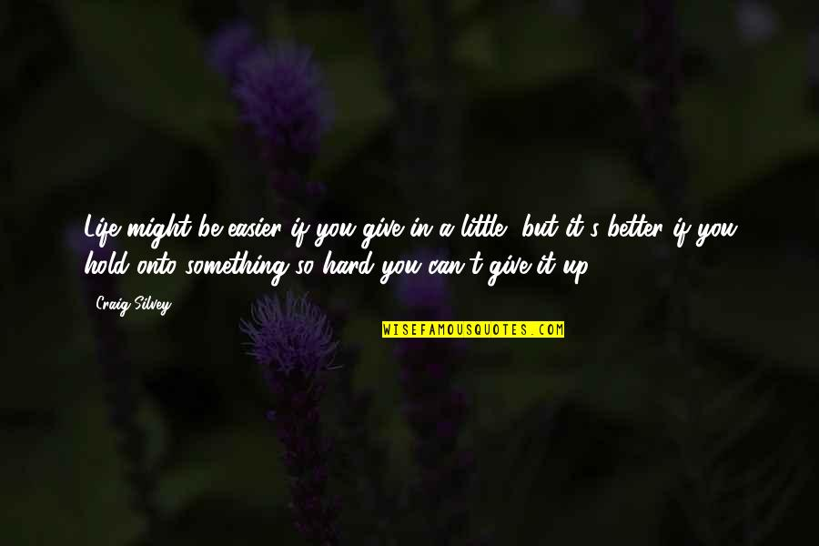 Something Better Quotes By Craig Silvey: Life might be easier if you give in