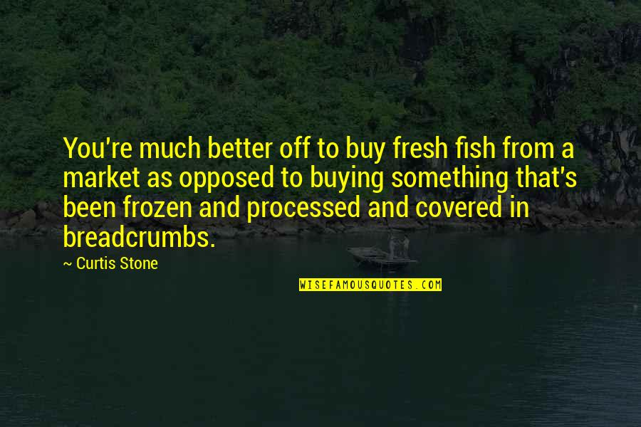 Something Better Quotes By Curtis Stone: You're much better off to buy fresh fish