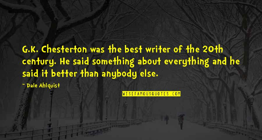 Something Better Quotes By Dale Ahlquist: G.K. Chesterton was the best writer of the
