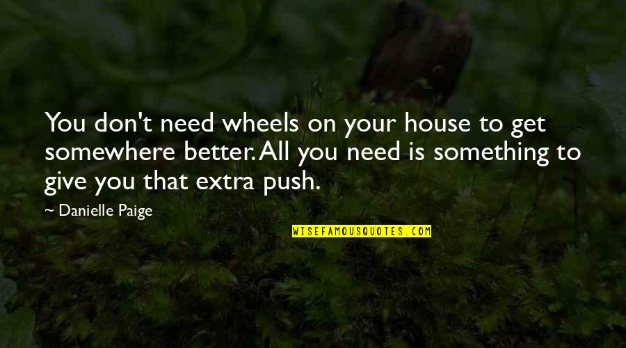 Something Better Quotes By Danielle Paige: You don't need wheels on your house to