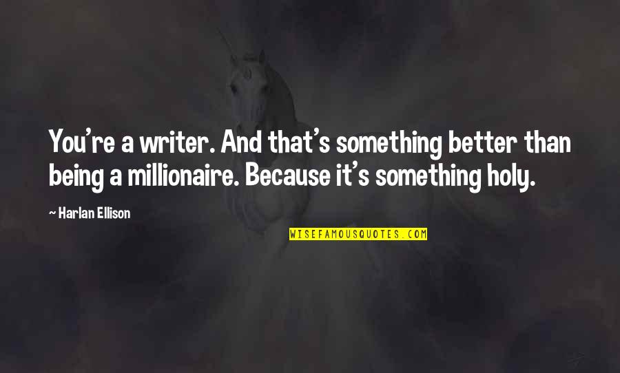 Something Better Quotes By Harlan Ellison: You're a writer. And that's something better than