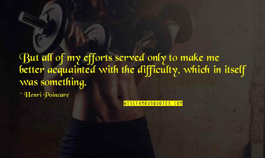 Something Better Quotes By Henri Poincare: But all of my efforts served only to