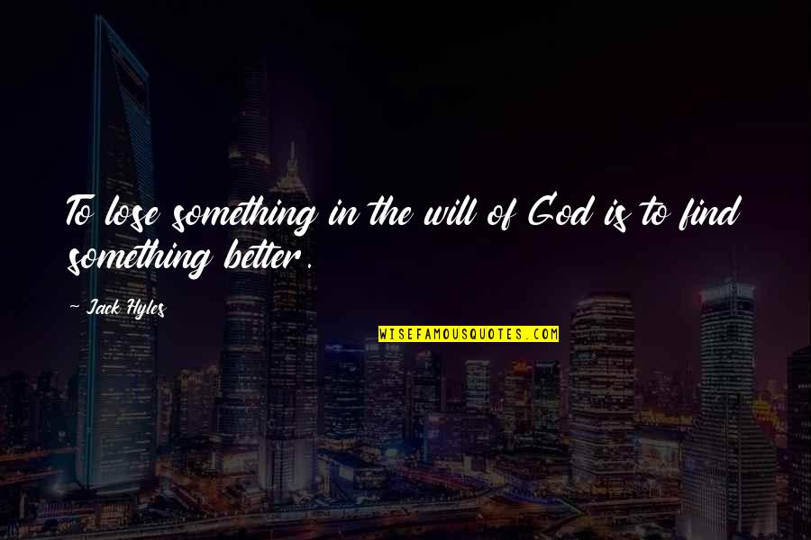 Something Better Quotes By Jack Hyles: To lose something in the will of God