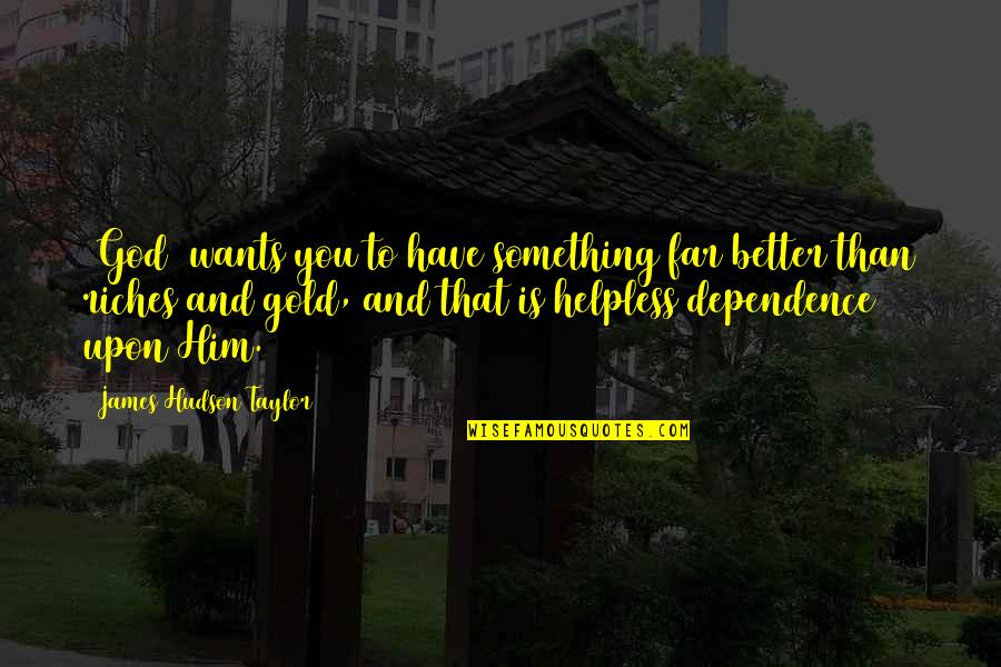 Something Better Quotes By James Hudson Taylor: [God] wants you to have something far better