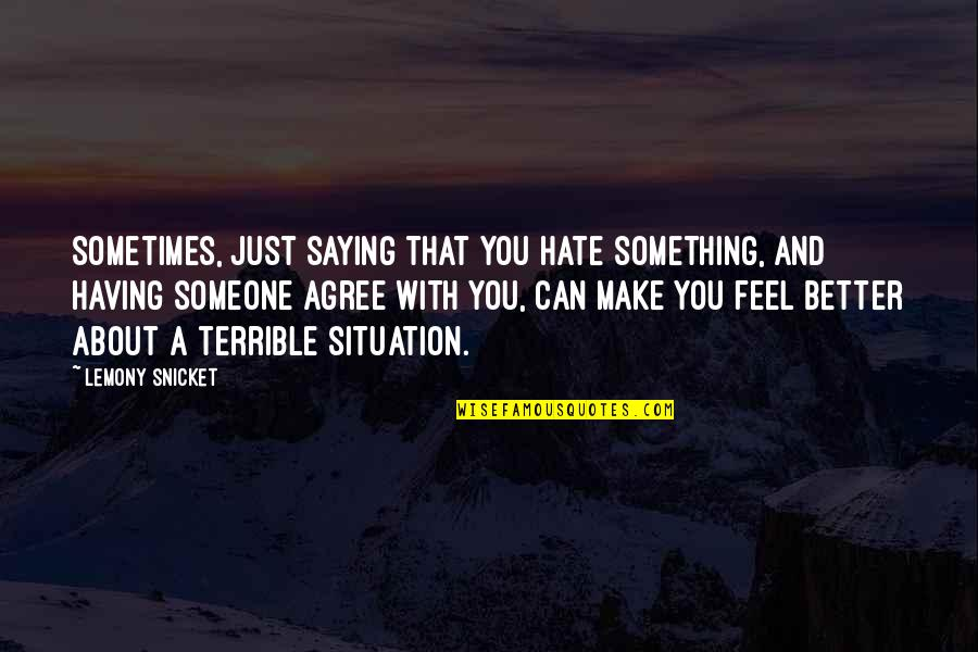 Something Better Quotes By Lemony Snicket: Sometimes, just saying that you hate something, and