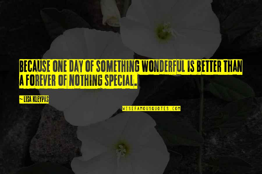 Something Better Quotes By Lisa Kleypas: Because one day of something wonderful is better