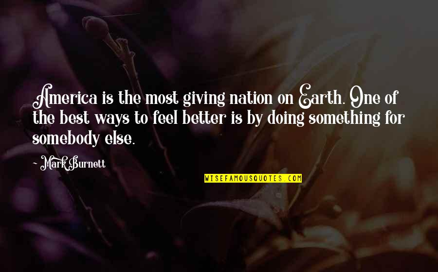 Something Better Quotes By Mark Burnett: America is the most giving nation on Earth.