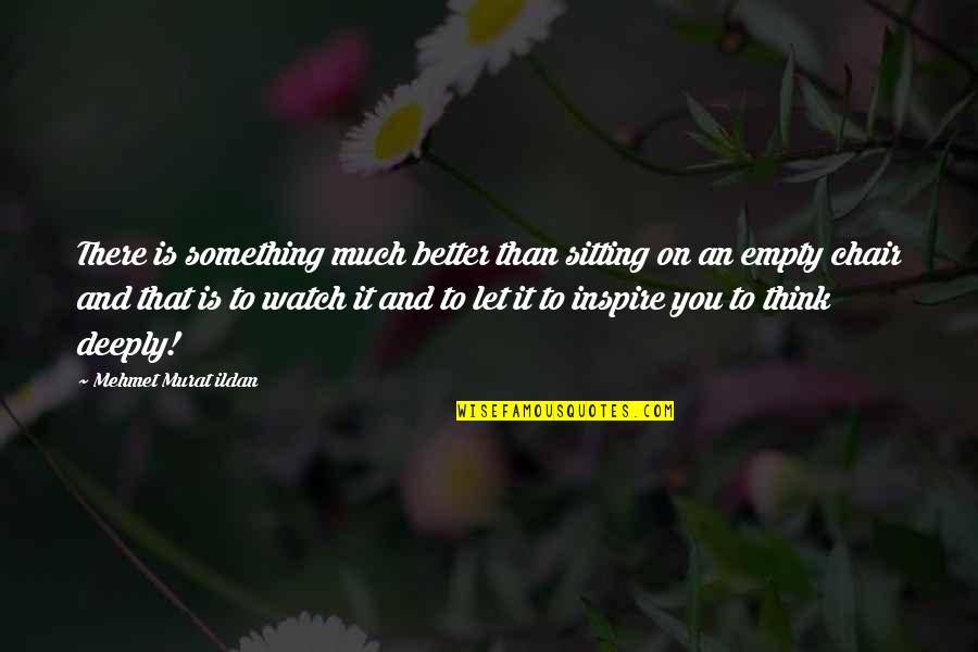 Something Better Quotes By Mehmet Murat Ildan: There is something much better than sitting on