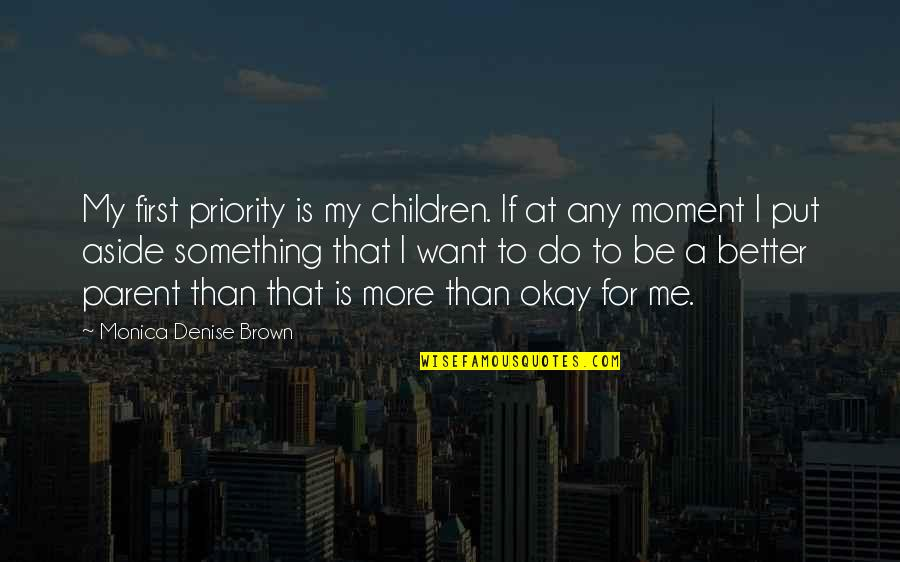 Something Better Quotes By Monica Denise Brown: My first priority is my children. If at