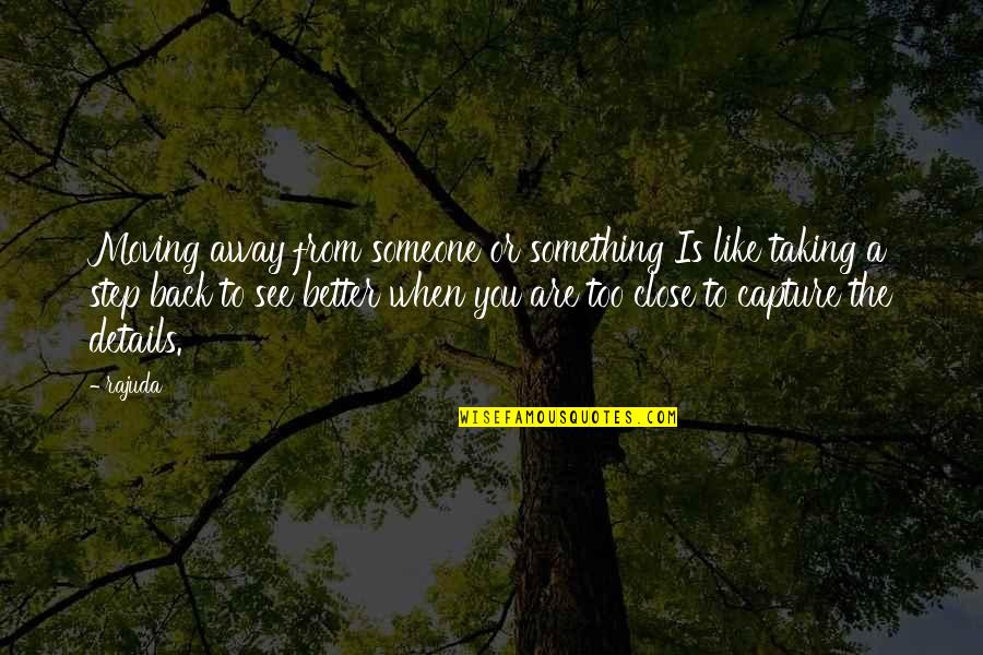 Something Better Quotes By Rajuda: Moving away from someone or something Is like