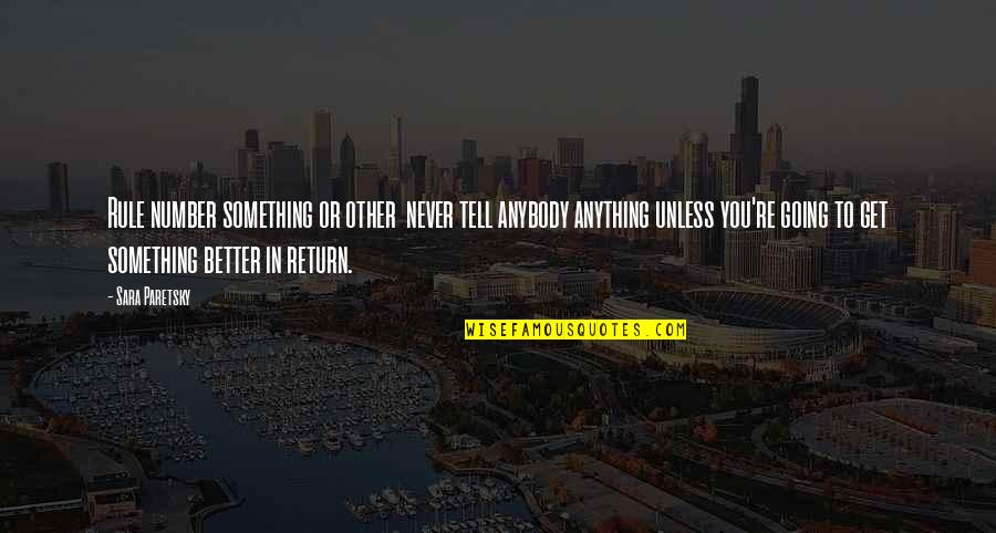 Something Better Quotes By Sara Paretsky: Rule number something or other never tell anybody