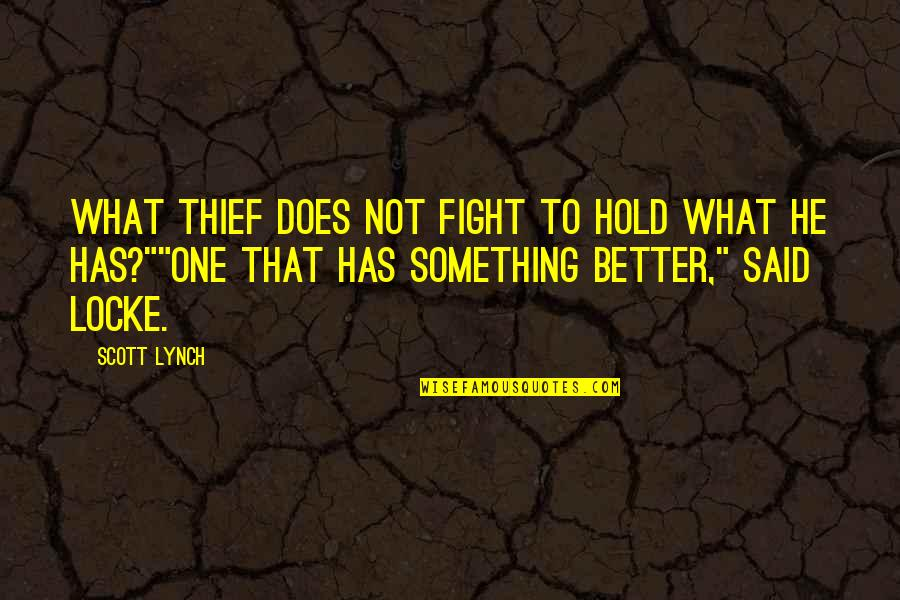 Something Better Quotes By Scott Lynch: What thief does not fight to hold what