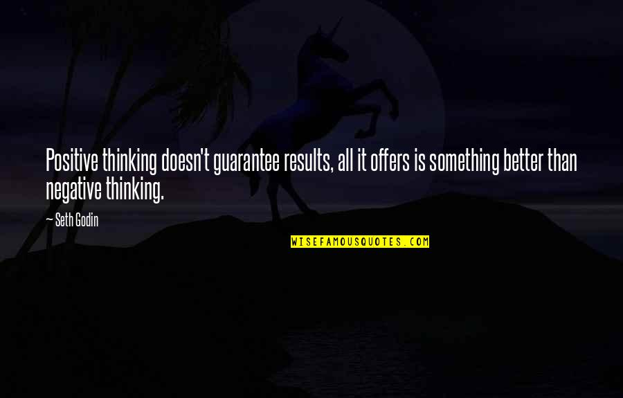 Something Better Quotes By Seth Godin: Positive thinking doesn't guarantee results, all it offers
