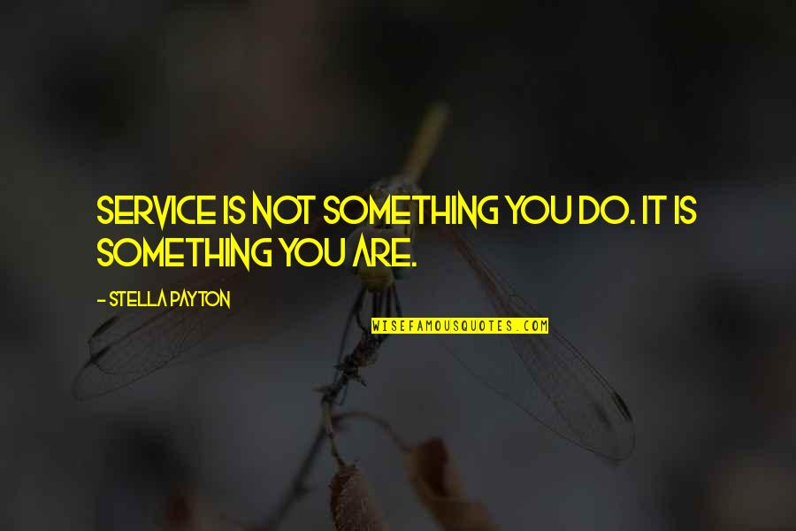Something Better Quotes By Stella Payton: Service is not something you do. It is